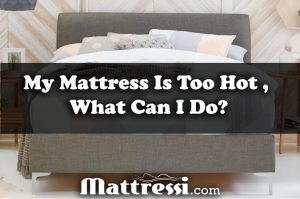 My Mattress Is Too Hot