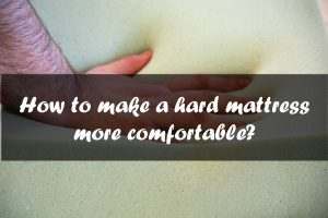 how to make a hard mattress more comfortable